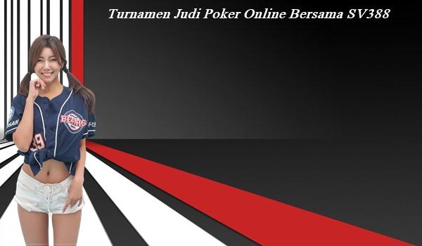 Turnamen Judi Poker Online Bersama SV388